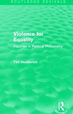 Violence for Equality: Inquiries in Political Philosophy (Hardback)