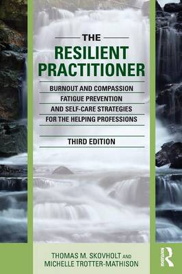 The Resilient Practitioner: Burnout and Compassion Fatigue Prevention and Self-Care Strategies for the Helping Professions (Paperback)
