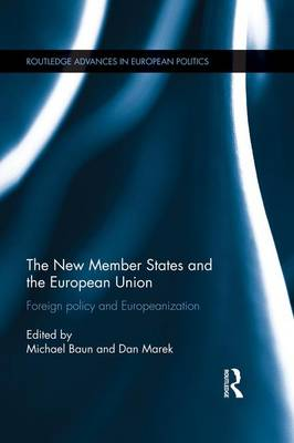 The New Member States and the European Union: Foreign Policy and Europeanization - Routledge Advances in European Politics (Paperback)
