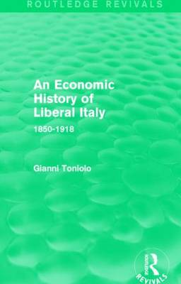 An Economic History of Liberal Italy: 1850-1918 (Hardback)
