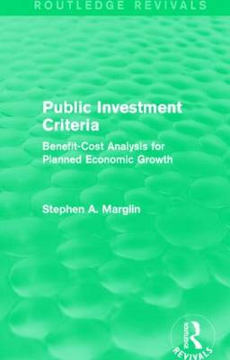 Public Investment Criteria: Benefit-Cost Analysis for Planned Economic Growth - Routledge Revivals (Hardback)