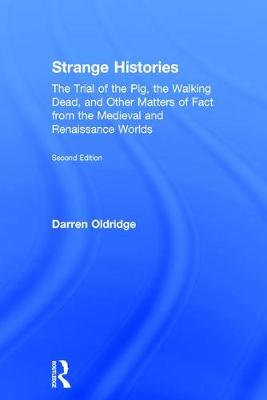 Strange Histories: The Trial of the Pig, the Walking Dead, and Other Matters of Fact from the Medieval and Renaissance Worlds (Hardback)