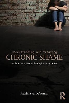Understanding and Treating Chronic Shame: A Relational/Neurobiological Approach (Paperback)