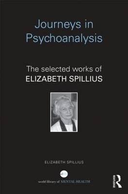 Journeys in Psychoanalysis: The selected works of Elizabeth Spillius - World Library of Mental Health (Paperback)