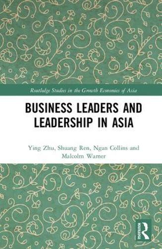 Business Leaders and Leadership in Asia - Routledge Studies in the Growth Economies of Asia (Hardback)