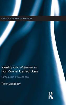 Identity and Memory in Post-Soviet Central Asia: Uzbekistan's Soviet Past - Central Asia Research Forum (Hardback)