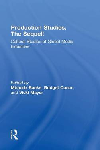 Production Studies, The Sequel!: Cultural Studies of Global Media Industries (Hardback)