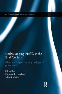 Understanding NATO in the 21st Century: Alliance Strategies, Security and Global Governance - Contemporary Security Studies (Paperback)