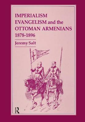 Imperialism, Evangelism and the Ottoman Armenians, 1878-1896 (Paperback)