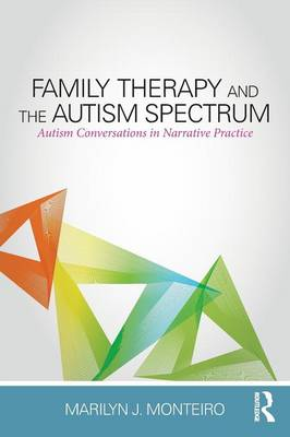 Family Therapy and the Autism Spectrum: Autism Conversations in Narrative Practice (Paperback)
