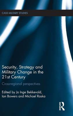 Security, Strategy and Military Change in the 21st Century: Cross-Regional Perspectives - Cass Military Studies (Hardback)