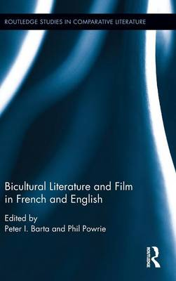 Bicultural Literature and Film in French and English - Routledge Studies in Comparative Literature (Hardback)
