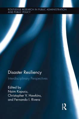 Disaster Resiliency: Interdisciplinary Perspectives - Routledge Research in Public Administration and Public Policy (Paperback)