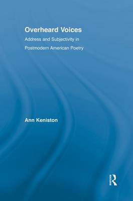 Overheard Voices: Address and Subjectivity in Postmodern American Poetry - Literary Criticism and Cultural Theory (Paperback)