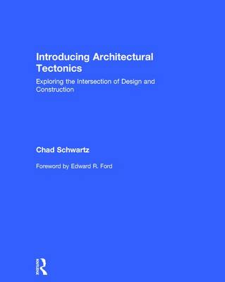 Introducing Architectural Tectonics: Exploring the Intersection of Design and Construction (Hardback)