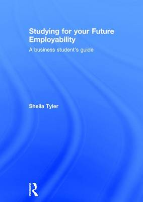 Studying for your Future Employability: A business student's guide (Hardback)