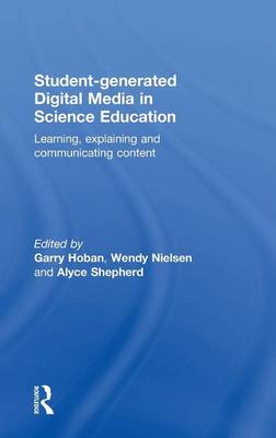 Student-generated Digital Media in Science Education: Learning, explaining and communicating content (Hardback)