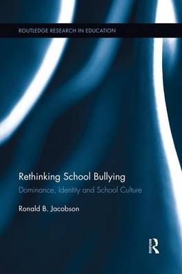 Rethinking School Bullying: Dominance, Identity and School Culture - Routledge Research in Education (Paperback)
