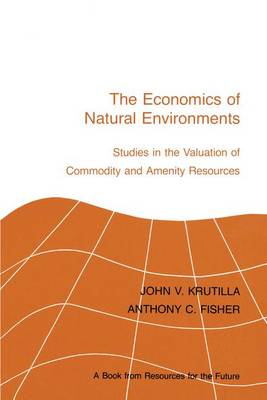 The Economics of Natural Environments: Studies in the Valuation of Commodity and Amenity Resources, revised edition (Hardback)
