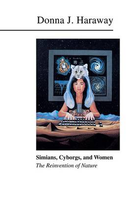 Simians, Cyborgs, and Women: The Reinvention of Nature (Hardback)