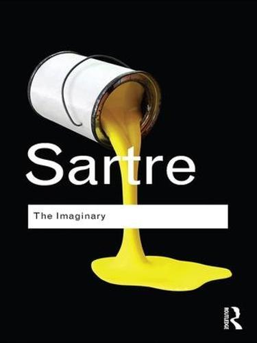 The Imaginary: A Phenomenological Psychology of the Imagination - Routledge Classics (Hardback)