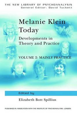 Melanie Klein Today, Volume 2: Mainly Practice: Developments in Theory and Practice - New Library of Psychoanalysis (Hardback)