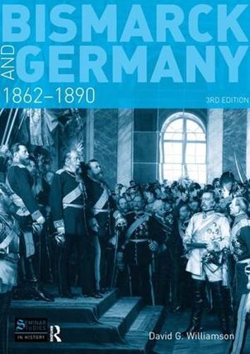 Bismarck and Germany: 1862-1890 - Seminar Studies (Hardback)