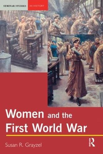 Women and the First World War - Seminar Studies In History (Hardback)