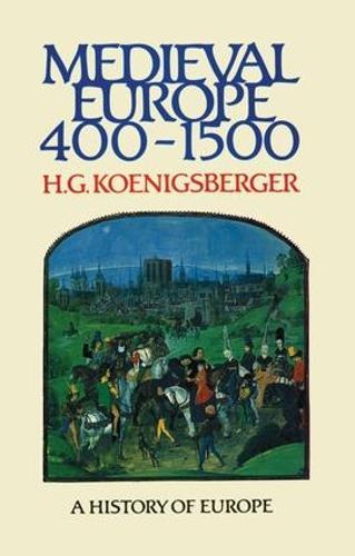 Medieval Europe 400 - 1500 - Koenigsberger and Briggs History of Europe (Hardback)