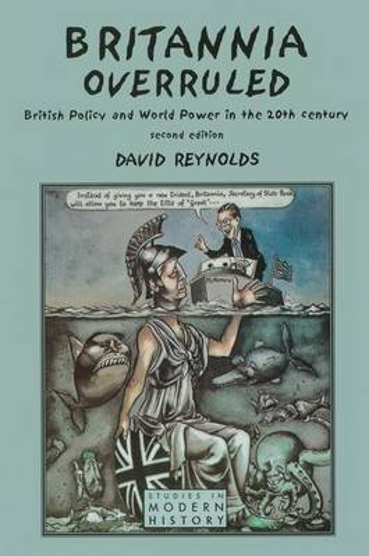 Britannia Overruled: British Policy and World Power in the Twentieth Century - Studies In Modern History (Hardback)