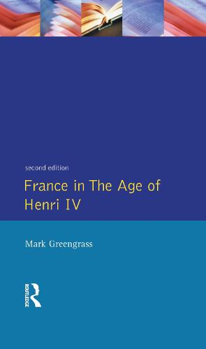 France in the Age of Henri IV: The Struggle for Stability - Studies In Modern History (Hardback)