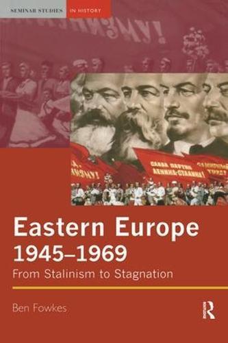 Eastern Europe 1945-1969: From Stalinism to Stagnation - Seminar Studies (Hardback)