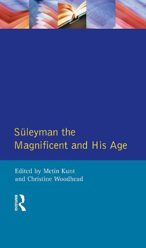 Suleyman the Magnificent and His Age: The Ottoman Empire in the Early Modern World (Hardback)