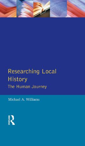 Researching Local History: The Human Journey - Approaches to Local History (Hardback)
