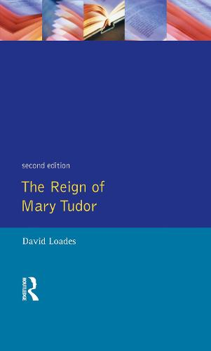 The Reign of Mary Tudor: Politics, Government and Religion in England 1553-58 (Hardback)