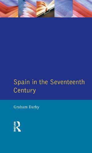 Spain in the Seventeenth Century - Seminar Studies (Hardback)