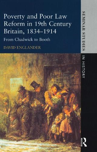 Poverty and Poor Law Reform in Nineteenth-Century Britain, 1834-1914: From Chadwick to Booth - Seminar Studies (Hardback)