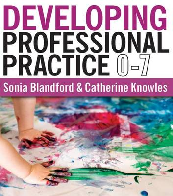 Developing Professional Practice 0-7 (Hardback)