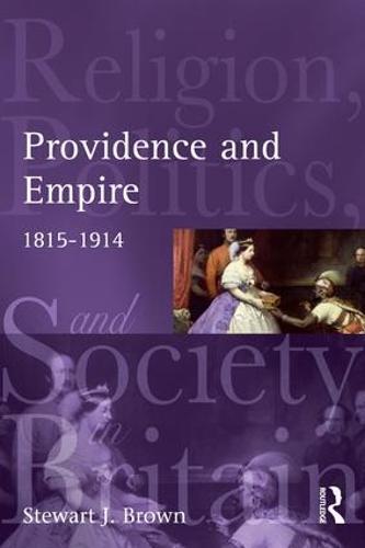 Providence and Empire: Religion, Politics and Society in Britain and Ireland, 1815-1914 - Religion, Politics & Society in Britain (Hardback)