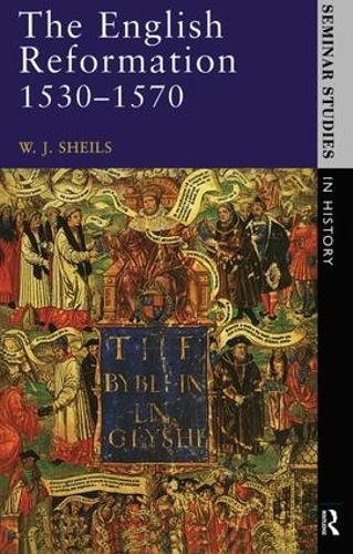 The English Reformation 1530 - 1570 - Seminar Studies In History (Hardback)