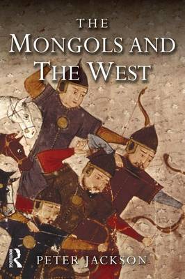 The Mongols and the West: 1221-1410 - The Medieval World (Hardback)