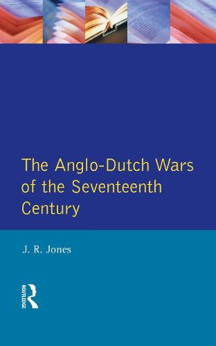The Anglo-Dutch Wars of the Seventeenth Century - Modern Wars In Perspective (Hardback)