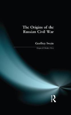 The Origins of the Russian Civil War - Origins Of Modern Wars (Hardback)