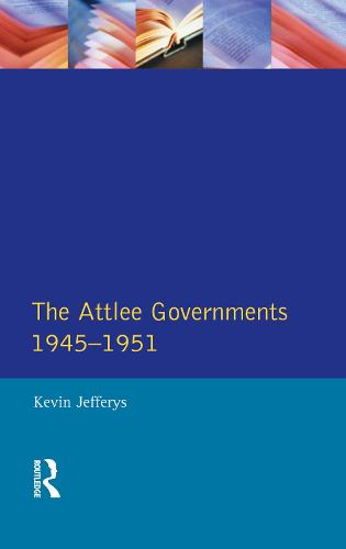 The Attlee Governments 1945-1951 - Seminar Studies (Hardback)