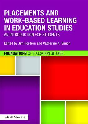 Placements and Work-based Learning in Education Studies: An introduction for students - Foundations of Education Studies (Paperback)