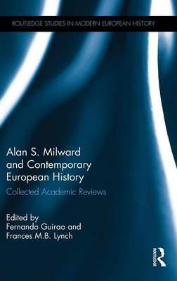 Alan S. Milward and Contemporary European History: Collected Academic Reviews - Routledge Studies in Modern European History (Hardback)