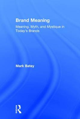Brand Meaning: Meaning, Myth and Mystique in Today's Brands (Hardback)