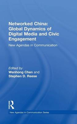 Networked China: Global Dynamics of Digital Media and Civic Engagement: New Agendas in Communication - New Agendas in Communication Series (Hardback)