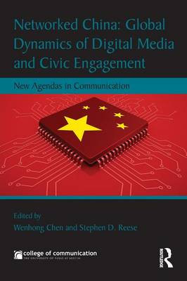 Networked China: Global Dynamics of Digital Media and Civic Engagement: New Agendas in Communication - New Agendas in Communication Series (Paperback)