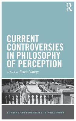 Current Controversies in Philosophy of Perception - Current Controversies in Philosophy (Hardback)
